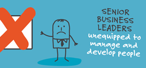 """Senior business leaders unequipped to manage and develop people"""