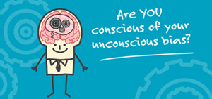 Are you conscious of your unconscious bias?